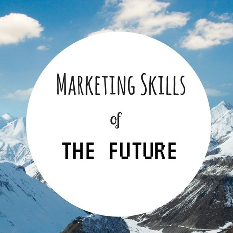 7 Marketing Skills You Really Need In 2015 And Beyond | Social Media Strategies | Scoop.it