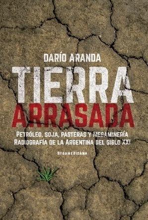 """Argentina / Nuevo libro de Darío Aranda: """"Tierra Arrasada"""", Petróleo, soja, pasteras y megaminería   MOVUS   Scoop.it"""