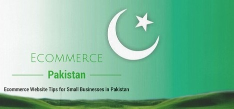 Ecommerce Website Tips for Small Businesses in Pakistan | Small Business | Scoop.it