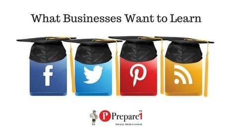 Social Media Platforms Businesses Want To Learn More About | Social Media Coach | Prepare1 — Prepare 1 | Social Media  Coach | Scoop.it