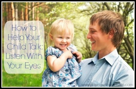 How to Help Your Child Talk: Listen With Your Eyes | Speech Language Pathology | Scoop.it