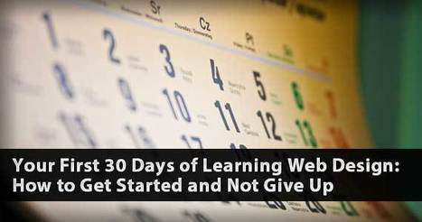 Your First 30 Days of Learning Web Design: How to Get Started and Not Give Up | Web Design Development - Fast Track Creations | Scoop.it