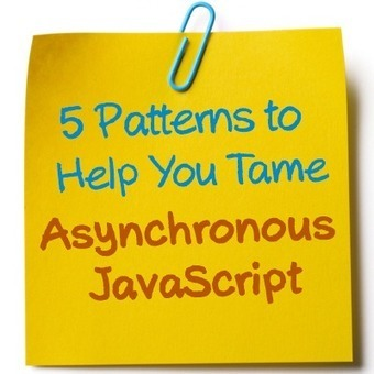Five Patterns to Help You Tame Asynchronous JavaScript | JsDev | Scoop.it