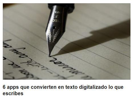 6 apps que convierten en texto digitalizado lo que escribes - Educación 3.0 | EL BADIU del CRP | Scoop.it