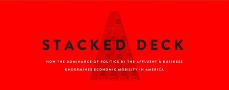 Stacked Deck: How the Dominance of Politics by the Affluent & Business Undermines Economic Mobility in America   Demos   Sustain Our Earth   Scoop.it