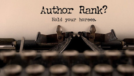 There is no such thing as Author Rank. Yet. | Real Tech News | Scoop.it