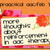 Thoughts about Reinforcement in AAC Therapy - PrAACtical AAC ... | Visual Supports | Scoop.it