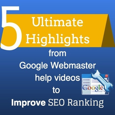 5 Ultimate Highlights from Google Webmaster Help Videos to Improve SEO Ranking - Sideqik | Brand Equity | Scoop.it