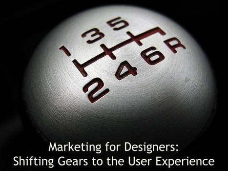 Marketing for Designers: Shifting Gears to the User Experience - Content+Design, by Readz | digitalization | Scoop.it