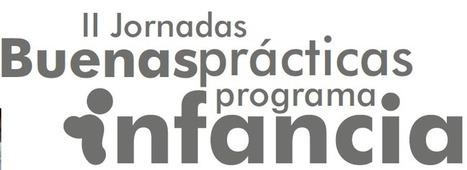 II Jornadas de Buenas Prácticas del Programa Infancia | Programa Infancia | Scoop.it