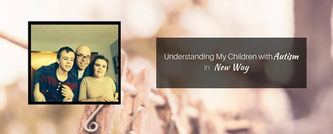 Understanding My Children with Autism in a New Way - Autism Parenting Magazine | Autism Parenting | Scoop.it