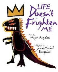 Life Doesn't Frighten Me: Maya Angelou's Courageous Children's Verses, Illustrated by Basquiat | Tools for Teaching English | Scoop.it