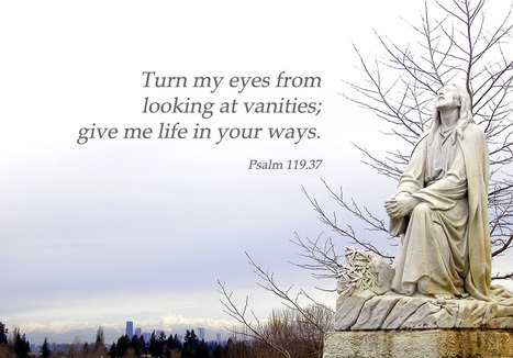 """Psalm 119.37 Poster - """"Turn my eyes from looking at vanities; give me life in your ways."""" 