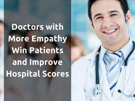 Doctors with More Empathy Win Patients and Improve Hospital Scores | Online Reputation Management for Doctors | Scoop.it