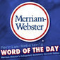 Merriam-Webster's Word of the Day | Daily Listening - Audio Podcasts ! | Scoop.it