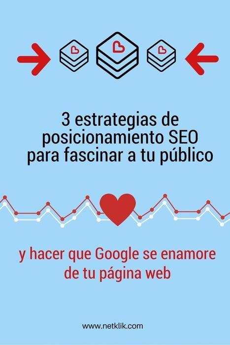 3 estrategias de posicionamiento SEO para fascinar a tu público | Diseño Web Social - Josu Salvador y Olazabal | Scoop.it