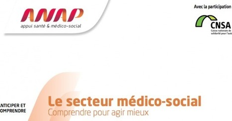 Comprendre le secteur médico social : le document indispensable de l'ANAP   Médico-social   Scoop.it