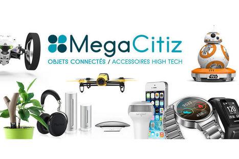 Megacitiz, l'ambitieux e-commerçant spécialiste des objets connectés et de la French Tech | E-commerce et logistique, livraison du dernier kilomètre | Scoop.it