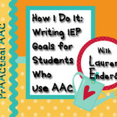 How I Do It: Writing IEP Goals for Students Who Use AAC with Lauren Enders | AAC: Augmentative and Alternative Communication | Scoop.it
