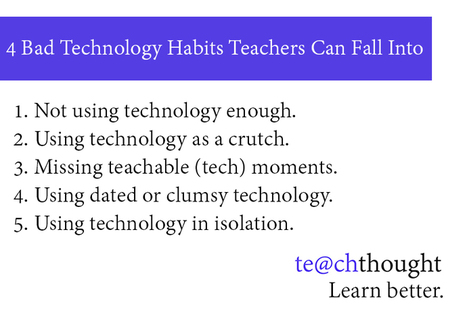 5 Bad Technology Habits Teachers Can Fall Into | Educational Leadership and Technology | Scoop.it