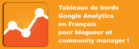 Indispensable ! Téléchargez vos tableaux de bords Google Analytics en Français pour blogueur et community manager ! - Le Blog Odomia. | Community management formation | Scoop.it