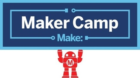 #Maker #Camp  A FREE summer camp from Make: for building, tinkering and exploring.  July 6 - Aug 14, 2015 | iPads and Other Tablets in Education | Scoop.it
