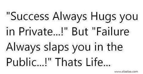Success Always Hugs You In Private But Failure Always Slaps You In The Public Thats Life | Quotes | Scoop.it