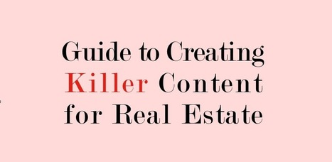 Guide to Creating Killer Content for Real Estate Marketing | Social Media | Scoop.it