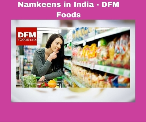 Competition for Namkeen Manufacturers in India   DFM Foods - Best Packaged Food Industry in India   Scoop.it