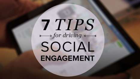 7 Tips for Driving Social Engagement I Justin Garrity | Entretiens Professionnels | Scoop.it