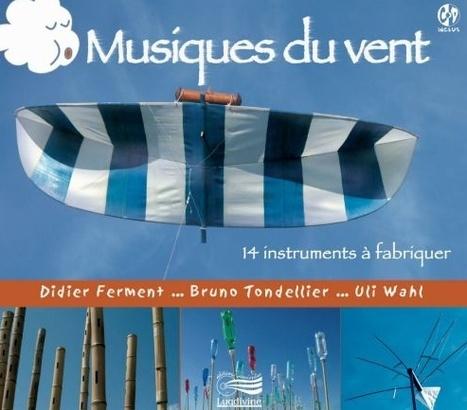Musiques du vent - Didier Ferment et Bruno Tondelier | DESARTSONNANTS - CRÉATION SONORE ET ENVIRONNEMENT - ENVIRONMENTAL SOUND ART - PAYSAGES ET ECOLOGIE SONORE | Scoop.it