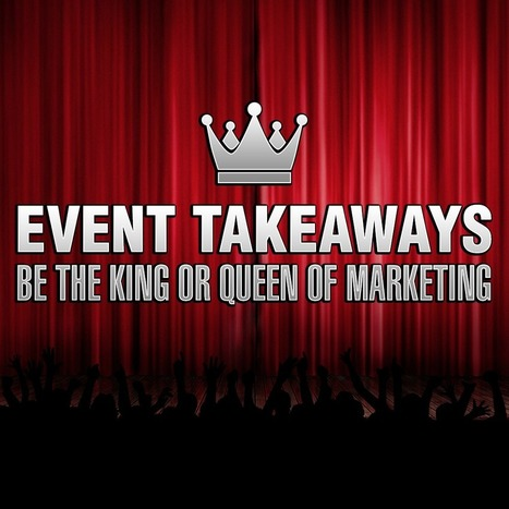 Event Takeaways - Be the King or Queen of Marketing | Best Security System | Scoop.it