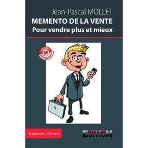 MEMENTO DE LA VENTE Pour vendre plus et mieux - Jean-Pascal MOLLET sur Fnac.com | Jean-Pascal Mollet | Scoop.it