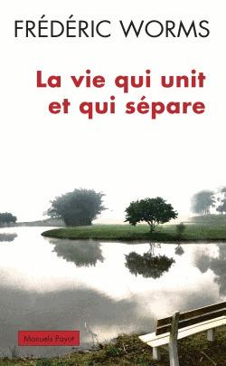 La vie qui unit et qui sépare. De Frédéric Worms | Enseignant de philosophie au collégial | Scoop.it