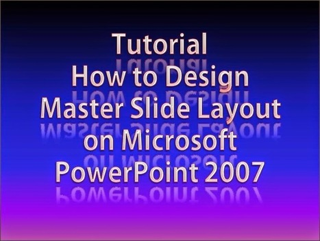Tutorial How to Design Master Slide Layout on Microsoft PowerPoint 2007 (Video) | Free PowerPoint Presentations Templates Background to Download | Scoop.it