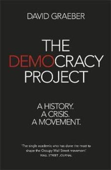 The Democracy Project, by David Graeber | Make Wealth History | real utopias | Scoop.it