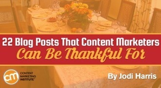 22 Blog Posts That Content Marketers Can Be Thankful For | Surviving Social Chaos | Scoop.it