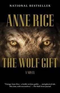 Review:  The Wolf Gift by Anne Rice | This Writer's Life | Scoop.it