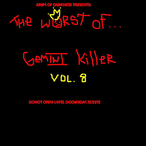 ♫ The Worst of Gemini Killer, Vol. 8 : Donot Open Until Doomsday - Gemini Killer. Listen @cdbaby | THE WORST OF GEMINI KILLER MIXTAPE SERIES | Scoop.it