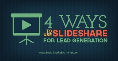 4 Ways to Use SlideShare for Lead Generation     Public Relations & Social Media Insight   Scoop.it