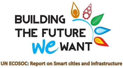 UN ECOSOC: Report on Smart cities and infrastructure, Commission on Science and Technology for Development (CSTD) | URENIO | The Programmable City | Scoop.it