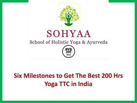 Six Milestones to Get The Best 200 Hrs Yoga Ttc in India | School of Holistic Yoga and Ayurveda Goa | Scoop.it