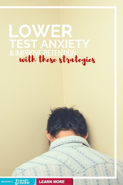 Lower Test Anxiety and Improve Retention with These Strategies | Cool School Ideas | Scoop.it