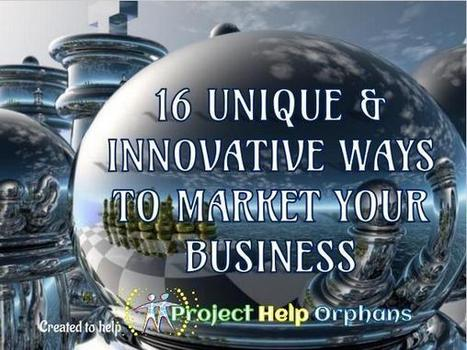 16 Unique & Innovative Ways to Market your Business   Empowerment & Inspiration   Scoop.it