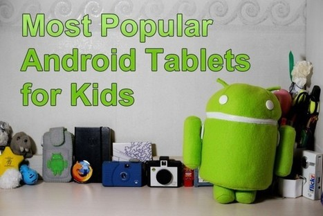 6 of the Most Popular Android Tablets for Kids | Educacioaunclic | Scoop.it