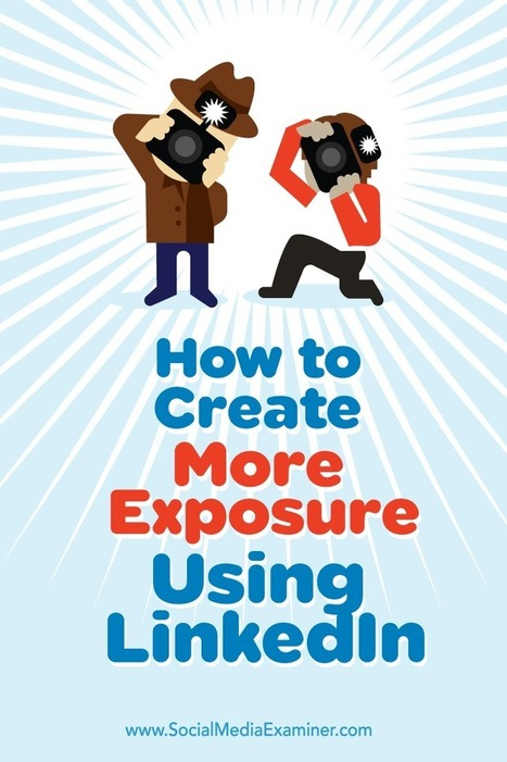 How to Create More Exposure Using LinkedIn | Social Media, SEO, Mobile, Digital Marketing | Scoop.it
