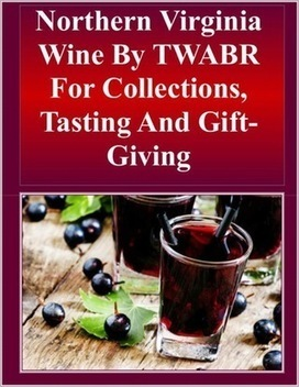 Northern Virginia Wine By TWABR For Collections, Tasting And Gift-Giving | Winery at Bullrun : Best Wines For People | Scoop.it
