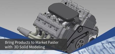 Bring Products to Market Faster with 3D Solid Modeling | Hi-Tech Outsourcing Services | Scoop.it