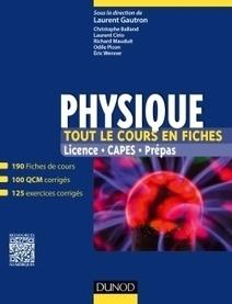 Physique : tout le cours en fiches : licence, CAPES, prépas / sous la direction de Laurent Gautron, Dunod, 2015   Bibliothèque de l'Ecole des Ponts ParisTech   Scoop.it