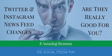 8 Amazing Reasons Why Instagram And Twitter's Changes Are Good For You | The Content Marketing Hat | Scoop.it